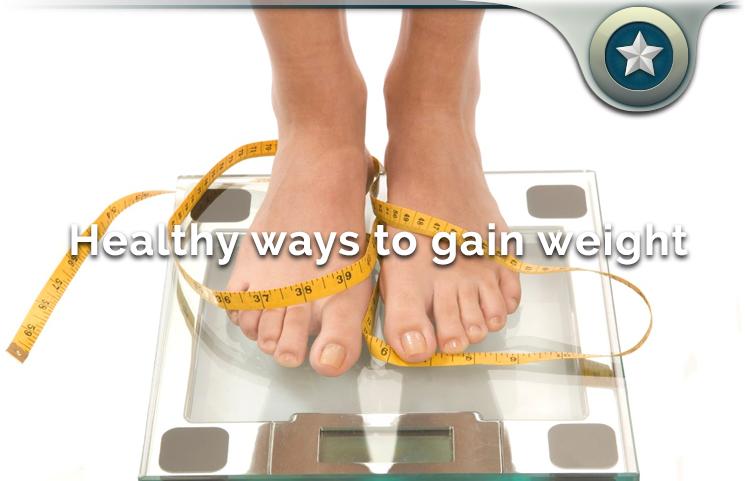 Healthy Ways To Gain Weight
