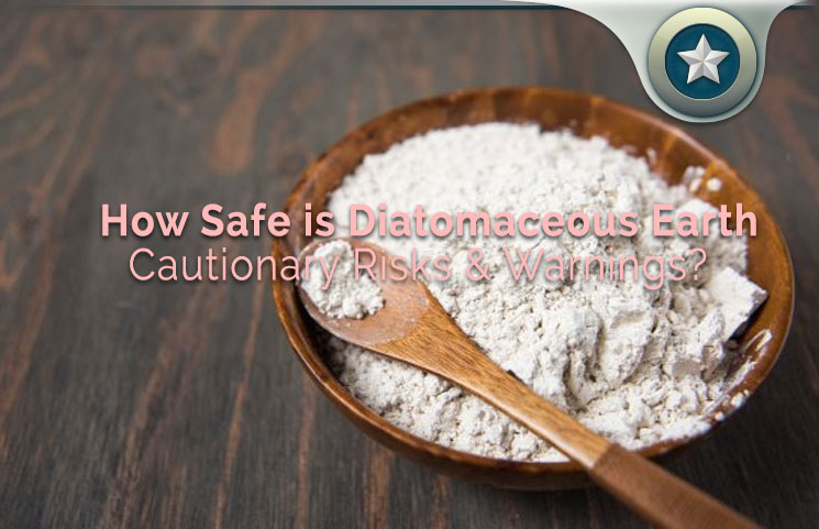 How Safe is Diatomaceous Earth Review - Cautionary Risks & Warnings?