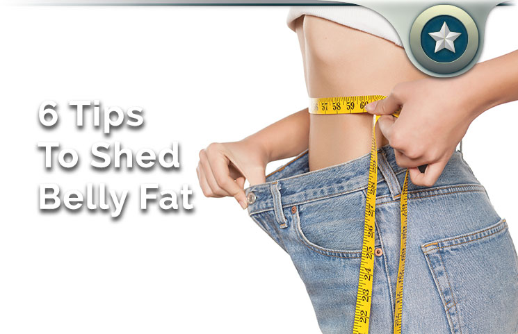 6 Tips To Shed Belly Fat